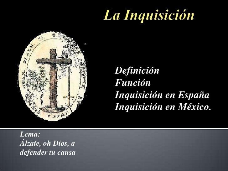 Definición                     Función                     Inquisición en España                     Inquisición en México...