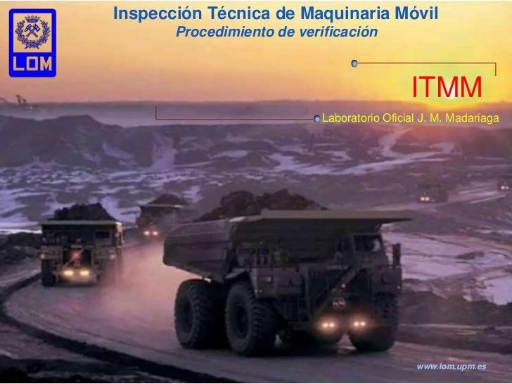 www.lom.upm.es<br />Inspección Técnica de Maquinaria Móvil<br />Procedimiento de verificación<br />ITMM<br />Laboratorio O...