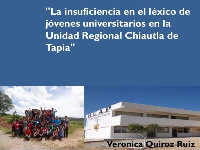 """""""La insuficiencia en el léxico de jóvenes universitarios en la Unidad Regional Chiautla de Tapia"""" Veronica Quiroz Ruiz"""