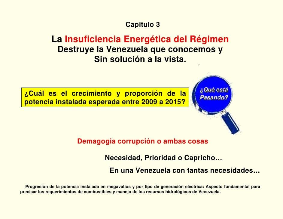 Capitulo 3              La Insuficiencia Energética del Régimen                 Destruye la Venezuela que conocemos y     ...