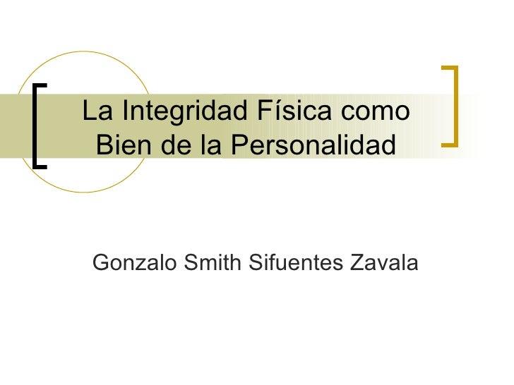 La Integridad Física como Bien de la Personalidad Gonzalo Smith Sifuentes Zavala