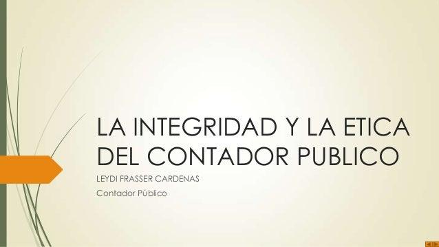 LA INTEGRIDAD Y LA ETICADEL CONTADOR PUBLICOLEYDI FRASSER CARDENASContador Público