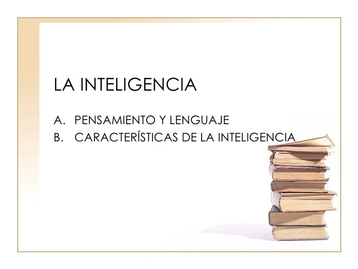 LA INTELIGENCIA <ul><li>PENSAMIENTO Y LENGUAJE </li></ul><ul><li>CARACTERÍSTICAS DE LA INTELIGENCIA </li></ul>