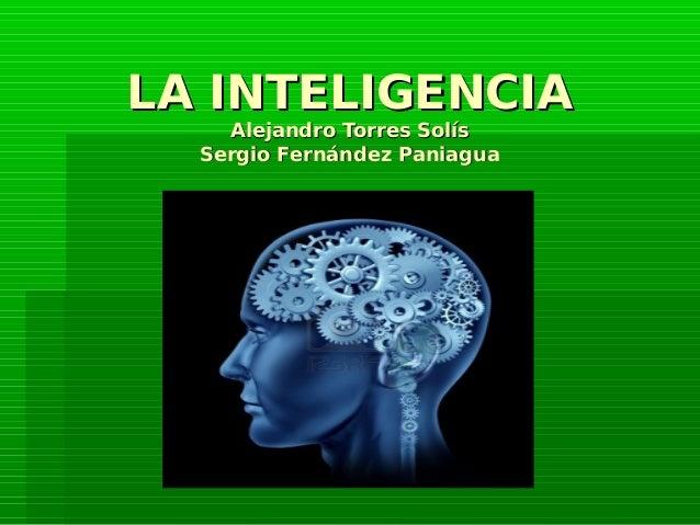 LA INTELIGENCIA    Alejandro Torres Solís  Sergio Fernández Paniagua