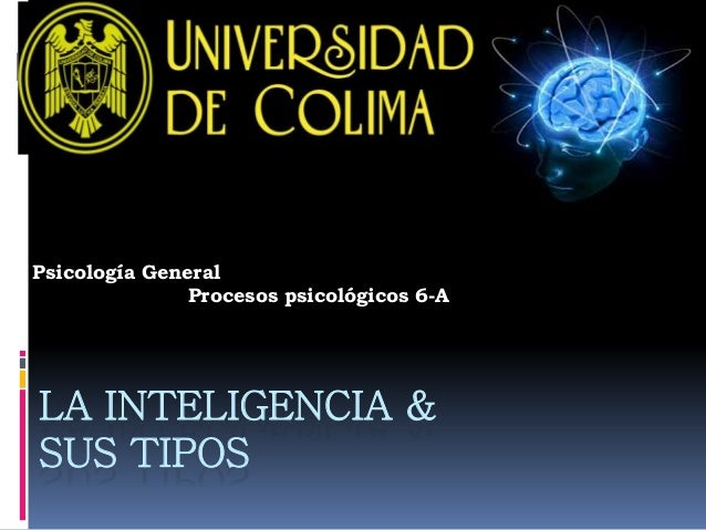 LA INTELIGENCIA & SUS TIPOS Psicología General Procesos psicológicos 6-A