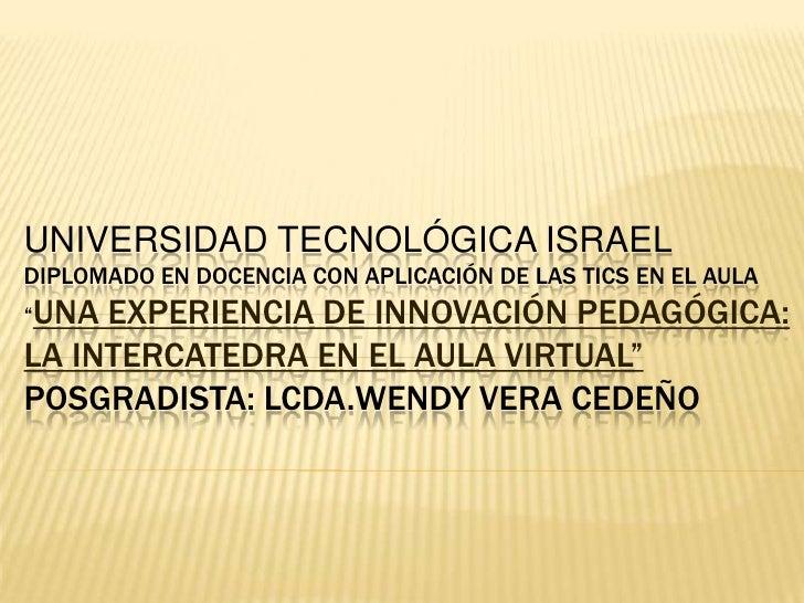 """UNIVERSIDAD TECNOLÓGICA ISRAELDIPLOMADO EN DOCENCIA CON APLICACIÓN DE LAS TICs EN EL AULA""""UNA EXPERIENCIA DE INNOVACIÓN PE..."""