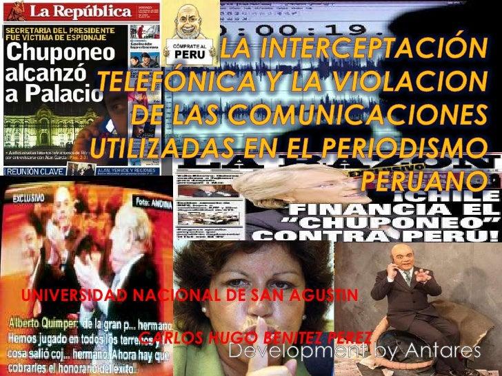 LA INTERCEPTACIÓN TELEFÓNICA Y LA VIOLACION DE LAS COMUNICACIONES UTILIZADAS EN EL PERIODISMO PERUANO<br />UNIVERSIDAD NAC...
