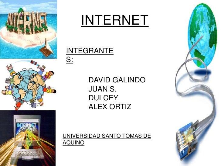 INTERNET<br />INTEGRANTES:<br />DAVID GALINDO <br />JUAN S. DULCEY<br />ALEX ORTIZ<br />UNIVERSIDAD SANTO TOMAS DE AQUINO<...