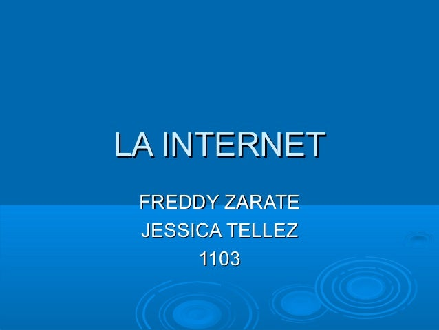 LA INTERNETLA INTERNET FREDDY ZARATEFREDDY ZARATE JESSICA TELLEZJESSICA TELLEZ 11031103