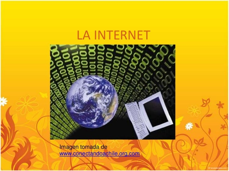 LA INTERNET<br />Imagentomada de www.conectandoachile.org.com<br />