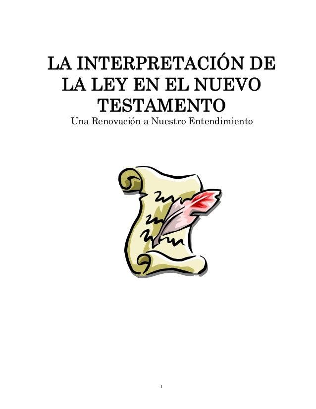 LA INTERPRETACIÓN DE LA LEY EN EL NUEVO     TESTAMENTO  Una Renovación a Nuestro Entendimiento                    1