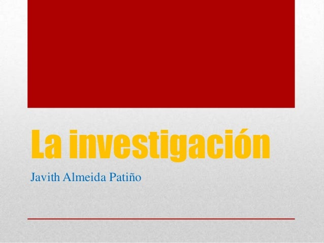 La investigaciónJavith Almeida Patiño