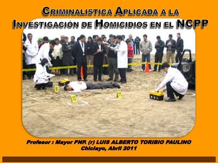 Profesor : Mayor PNP. (r) LUIS ALBERTO TORIBIO PAULINO                   Chiclayo, Abril 2011