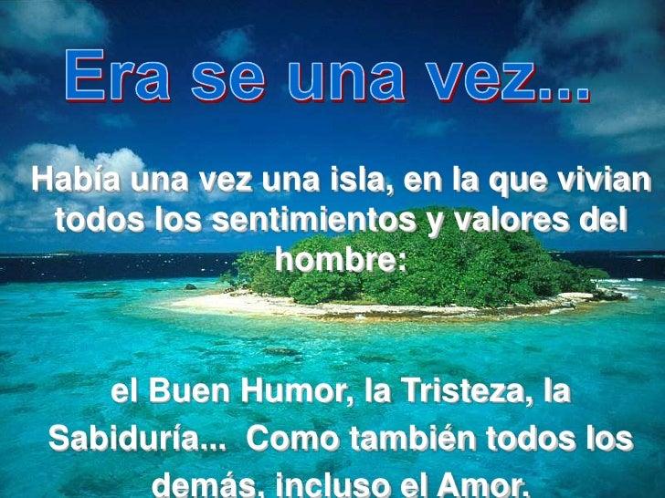 Era se una vez...<br />Había una vez una isla, en la que vivian todos los sentimientos y valores del hombre: <br />el Buen...