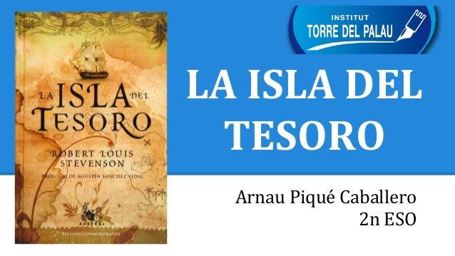 LA ISLA DEL TESORO Arnau Piqué Caballero 2n ESO