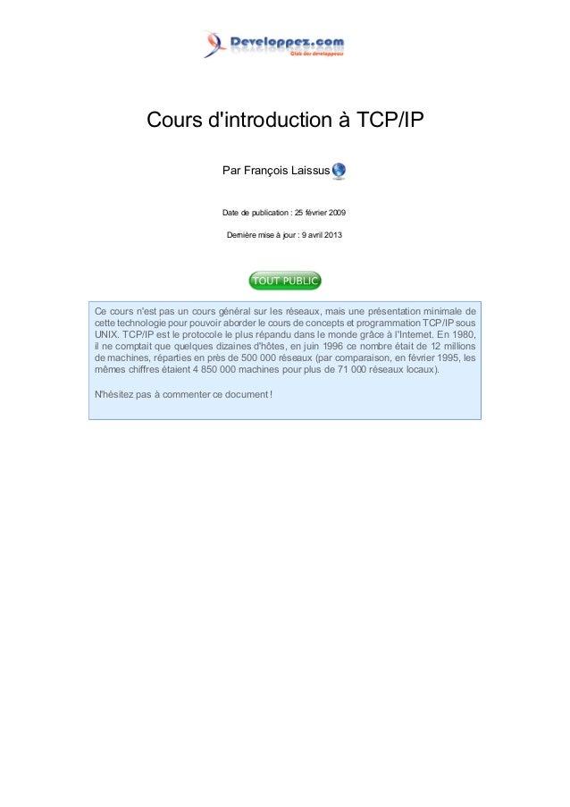 Cours dintroduction à TCP/IPPar François LaissusDate de publication : 25 février 2009Dernière mise à jour : 9 avril 2013Ce...