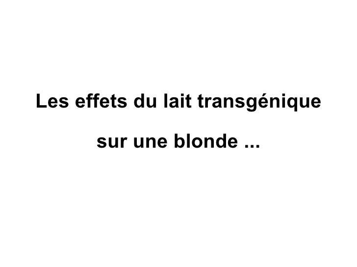 Les effets du lait transgénique sur une blonde ...
