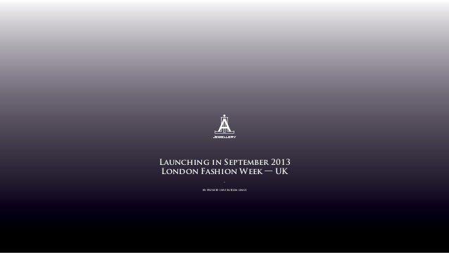Launching in September 2013 London Fashion Week — UK - by private invitation only