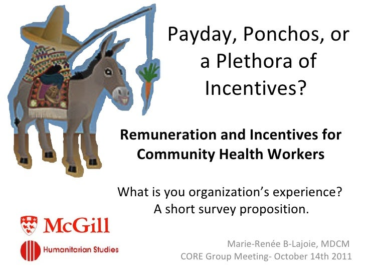 Payday, Ponchos, or a Plethora of Incentives?  Marie-Renée B-Lajoie, MDCM  CORE Group Meeting- October 14th 2011 What is y...