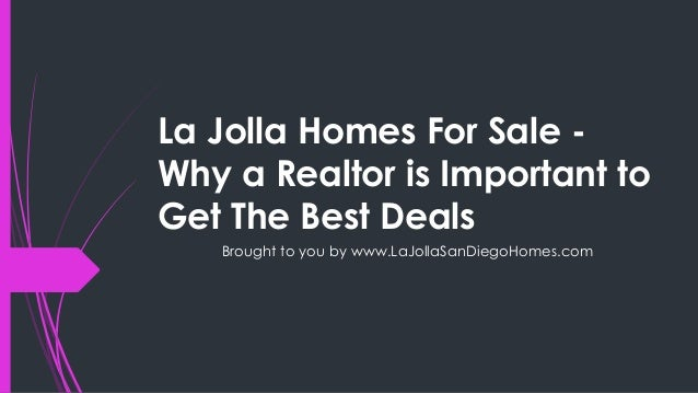 La Jolla Homes For Sale -Why a Realtor is Important toGet The Best Deals   Brought to you by www.LaJollaSanDiegoHomes.com