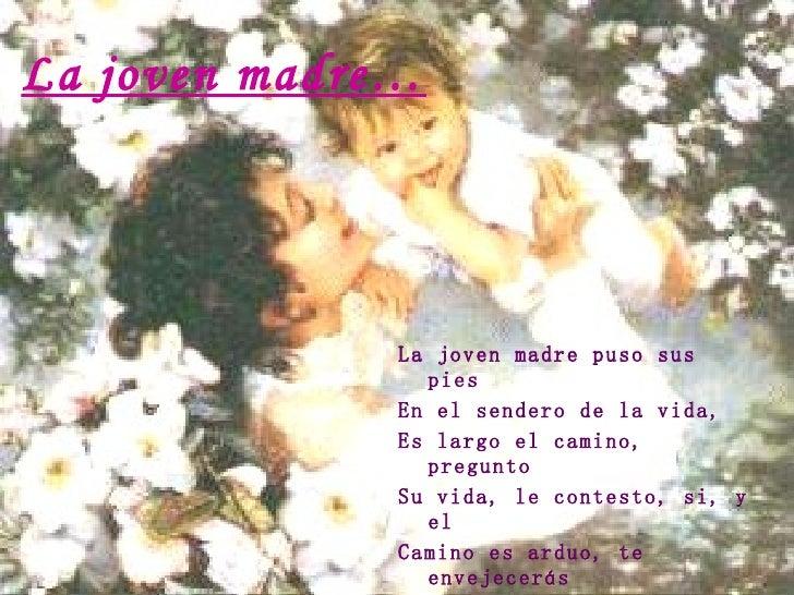 La joven madre… <ul><li>La joven madre puso sus pies </li></ul><ul><li>En el sendero de la vida, </li></ul><ul><li>Es larg...