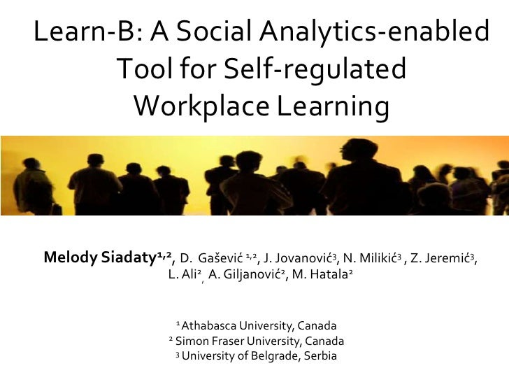 Learn-B: A Social Analytics-enabled      Tool for Self-regulated       Workplace LearningMelody Siadaty1,2, D. Gašević 1,2...