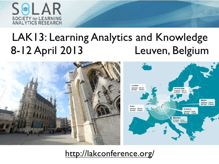 LAK13: Learning Analytics and Knowledge8-12 April 2013           Leuven, Belgium           http://lakconference.org/