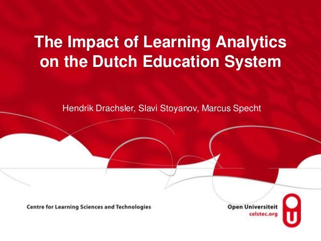 The Impact of Learning Analytics on the Dutch Education System Hendrik Drachsler, Slavi Stoyanov, Marcus Specht
