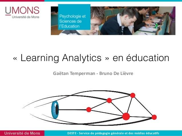 «Learning Analytics» en éducation Gaëtan  Temperman  -‐  Bruno  De  Lièvre DESTE  -‐  Service  de  p...
