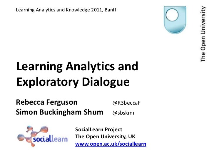 Learning Analytics and Knowledge 2011, Banff<br />Learning Analytics and Exploratory Dialogue<br />Rebecca Ferguson 				@R...