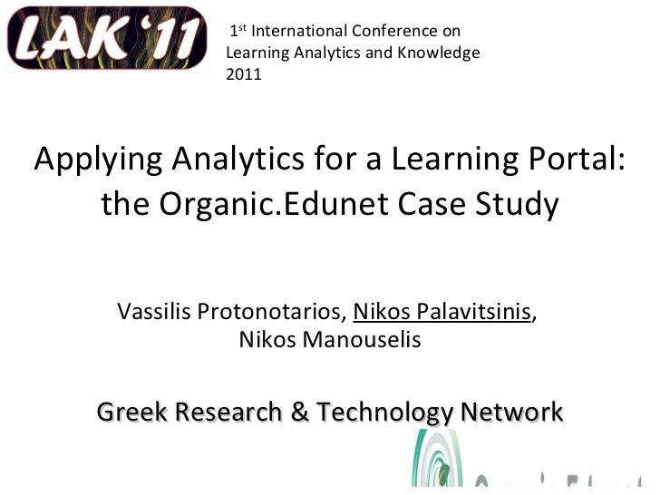 Applying Analytics for a Learning Portal: the Organic.Edunet Case Study Vassilis Protonotarios,  Nikos Palavitsinis ,  Nik...