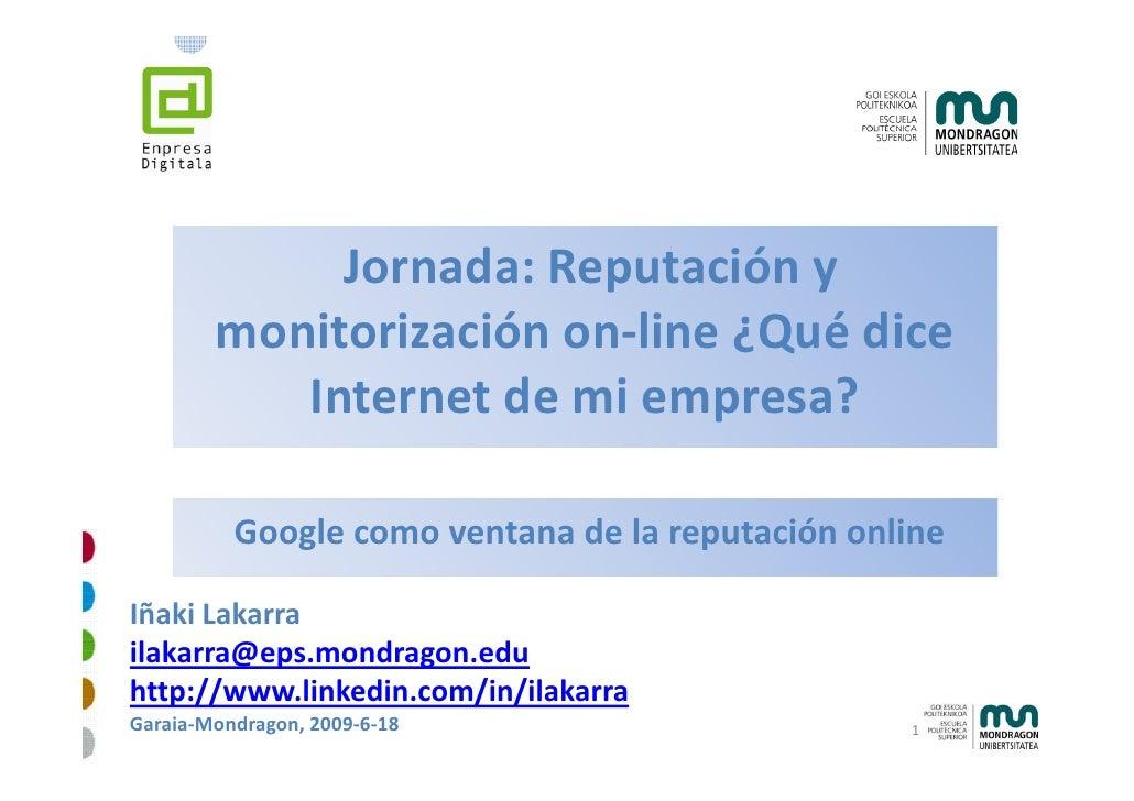 Jornada:Reputacióny         monitorizaciónon‐line¿Quédice            Internetdemiempresa?            Internet de...
