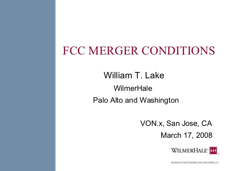 FCC MERGER CONDITIONS William T. Lake WilmerHale  Palo Alto and Washington VON.x, San Jose, CA March 17, 2008