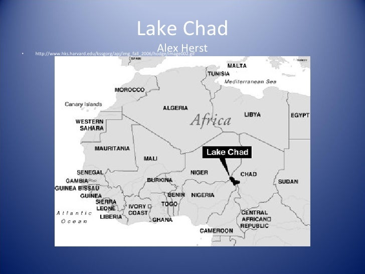 Lake Chad Alex Herst <ul><li>http://www.hks.harvard.edu/kssgorg/apj/img_fall_2006/hodge/image002.gif </li></ul>