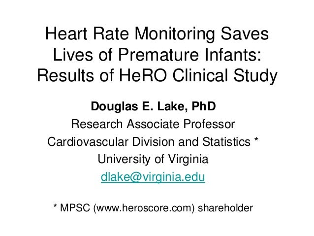 Heart Rate Monitoring Saves Lives of Premature Infants: Results of HeRO Clinical Study Douglas E. Lake, PhD Research Assoc...