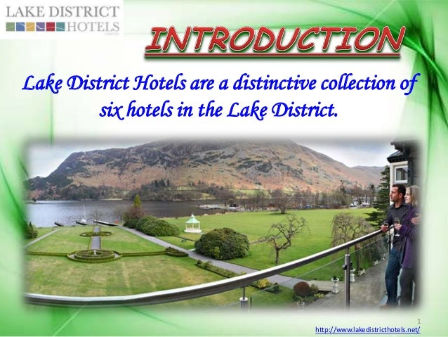 Lake District Hotels are a distinctive collection of six hotels in the Lake District.  1 http://www.lakedistricthotels.net...