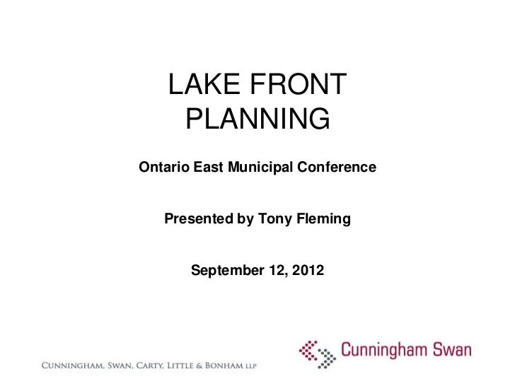 LAKE FRONT     PLANNINGOntario East Municipal Conference   Presented by Tony Fleming       September 12, 2012