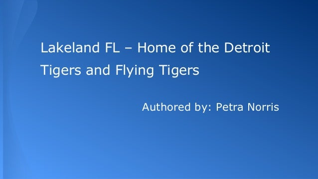 Lakeland FL – Home of the Detroit Tigers and Flying Tigers Authored by: Petra Norris