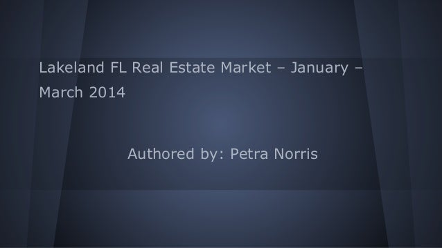 Lakeland FL Real Estate Market – January – March 2014 Authored by: Petra Norris