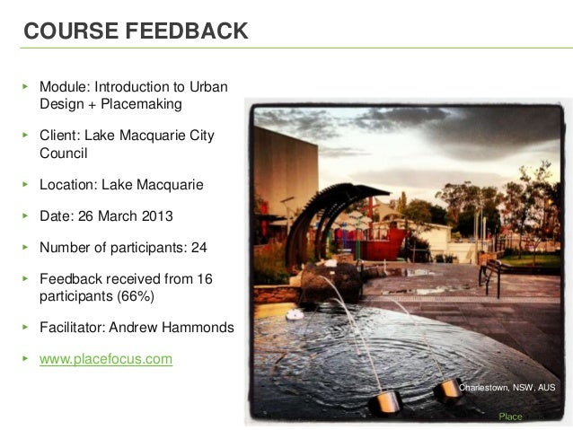 COURSE FEEDBACK▸ Module: Introduction to UrbanDesign + Placemaking▸ Client: Lake Macquarie CityCouncil▸ Location: Lake Mac...