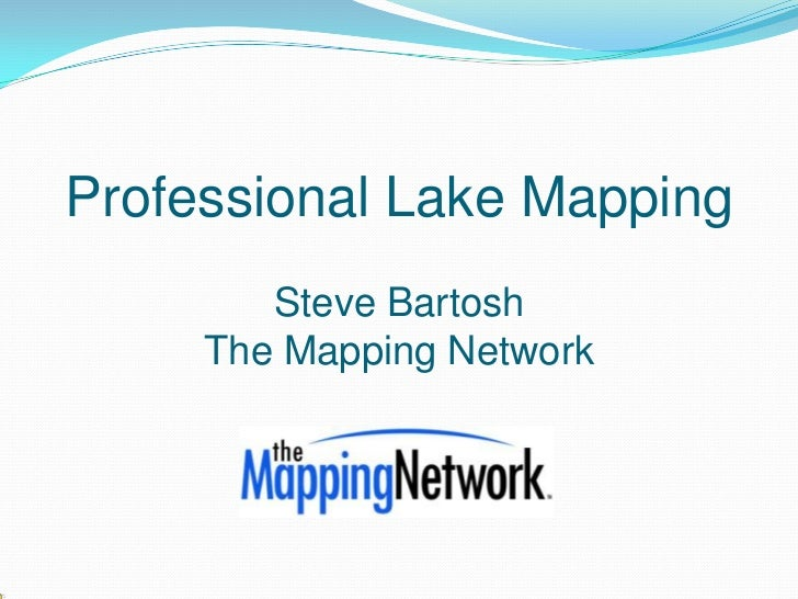 Professional Lake Mapping        Steve Bartosh     The Mapping Network
