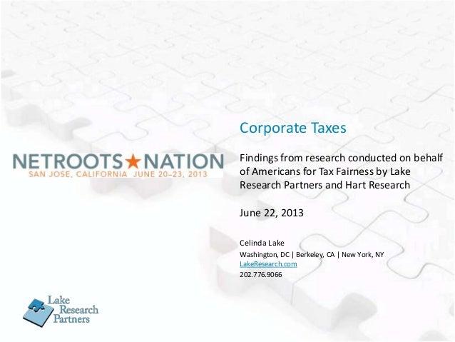 Celinda Lake Washington, DC | Berkeley, CA | New York, NY LakeResearch.com 202.776.9066 Corporate Taxes Findings from rese...