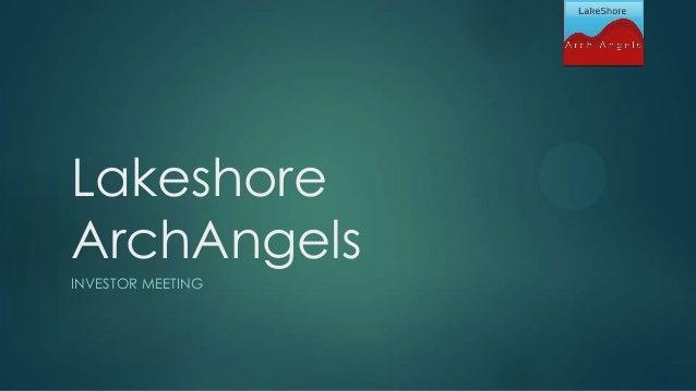 Lakeshore ArchAngels INVESTOR MEETING