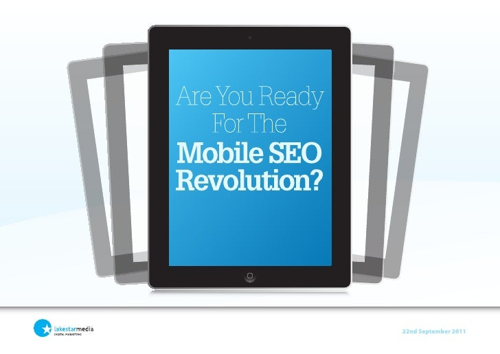 Are You Ready   For TheMobile SEORevolution?                22nd September 2011