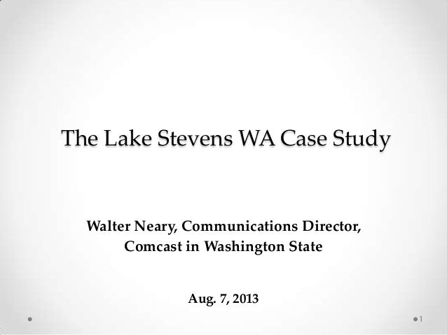 The Lake Stevens WA Case Study  Walter Neary, Communications Director, Comcast in Washington State  Aug. 7, 2013 1