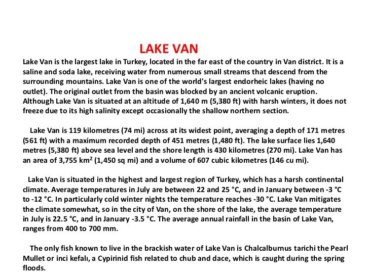 LAKE VANLake Van is the largest lake in Turkey, located in the far east of the country in Van district. It is asaline and ...