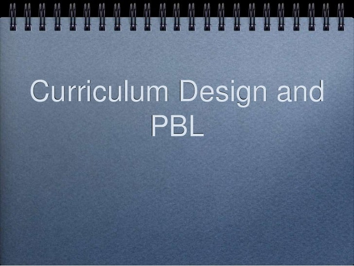 Curriculum Design and PBL<br />