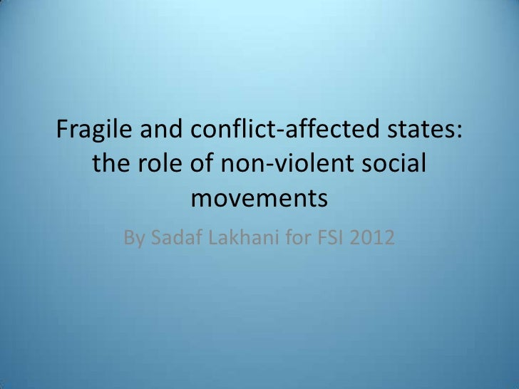 Fragile and conflict-affected states:   the role of non-violent social            movements      By Sadaf Lakhani for FSI ...