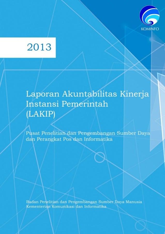 i Laporan Akuntabilitas Kinerja Instansi Pemerintah (LAKIP) 2013 Puslitbang SDPPI KATA PENGANTAR Puji syukur kami panjatka...