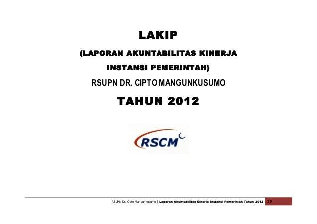 RSUPN Dr. Cipto Mangunkusumo  |  Laporan Akuntabilitas Kinerja Instansi Pemerintah Tahun 2012   29      LAKIP (L...